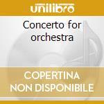 Concerto for orchestra cd musicale di Bela Bartok