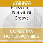 PORTRAIT OF A GROOVE cd musicale di BLUEZEUM