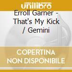 That's my kick gemini cd musicale di Erroll Garner