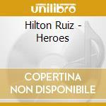 Heroes cd musicale di Hilton Ruiz