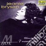Tonight j need you so cd musicale di Bryson Jeanie