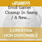 CLOSEUP IN SWING + NEW KIND OF LOVE cd musicale di Erroll Garner