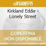 Lonely street - kirkland eddie cd musicale di Eddie Kirkland