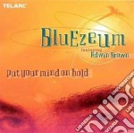 Put your mind on hold - cd musicale di Bluezeum