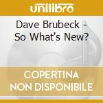 SO WHAT'S NEW? cd musicale di Dave Brubeck