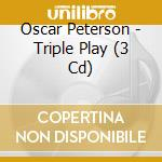 TRIPLE PLAY (3CD) cd musicale di PETERSON OSCAR