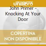 KNOCKING AT YOUR DOOR cd musicale di John Primer