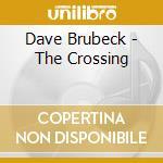 Dave Brubeck - The Crossing cd musicale di Dave Brubeck