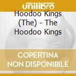 The hoodoo kings cd musicale di THE HOODOO KINGS