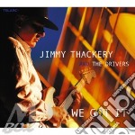 We got it cd musicale di Jimmy Thackery