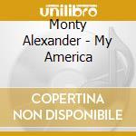 MY AMERICA cd musicale di Monty Alexsnder
