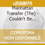 COULDN'T BE HOTTER cd musicale di MANHATTAN TRANSFER