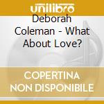 WHAT ABOUT LOVE? cd musicale di Deborah Coleman