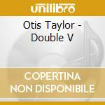 DOUBLE V cd musicale di Otis Taylor