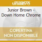 DOWN HOME CHROME cd musicale di Junior Brown