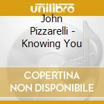 KNOWING YOU cd musicale di John Pizzarelli