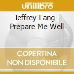 PREPARE ME WELL cd musicale di Jeff Lang