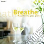Breathe: the relaxing jazz piano cd musicale di Artisti Vari