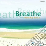 Breathe - relaxing bossa cd musicale di Artisti Vari