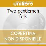 Two gentlemen folk cd musicale di Luxor b njamin/bill crofut