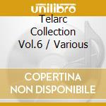 Telarc collection v.6, the cd musicale di Artisti Vari
