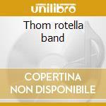 Thom rotella band cd musicale di Rotella Thom