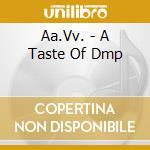 Taste of dmp, a cd musicale di Artisti Vari