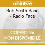 Radio face cd musicale di Bob smith band