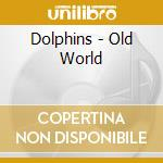 Old world new world cd musicale di The Dolphin