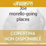 Joe morello-going places cd musicale di Joe Morello