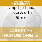 Carved in stone cd musicale di Dmp big band