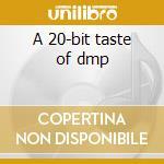A 20-bit taste of dmp cd musicale di Artisti Vari