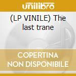 (LP VINILE) The last trane lp vinile