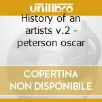 History of an artists v.2 - peterson oscar cd musicale