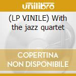 (LP VINILE) With the jazz quartet lp vinile