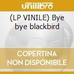(LP VINILE) Bye bye blackbird lp vinile