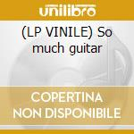 (LP VINILE) So much guitar lp vinile