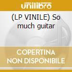 (LP VINILE) So much guitar lp vinile