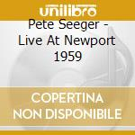LIVE AT NEWPORT cd musicale di Pete Seeger