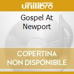 GOSPEL AT NEWPORT cd musicale di Artisti Vari