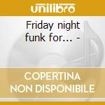 Friday night funk for... - cd musicale