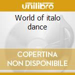 World of italo dance cd musicale di Artisti Vari