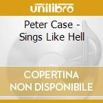 SINGS LIKE HELL cd musicale di CASE PETER