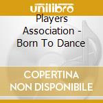 BORN TO DANCE cd musicale di Association Players