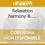 Relaxation harmony & ... cd musicale di Artisti Vari