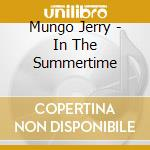 Mungo Jerry - In The Summertime cd musicale di Jerry Mungo