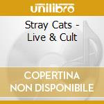 Live & cult cd musicale di Stray Cats