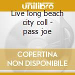 Live long beach city coll - pass joe cd musicale