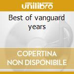 Best of vanguard years cd musicale di Ian & sylvia