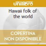 Hawaii folk of the world cd musicale di Artisti Vari